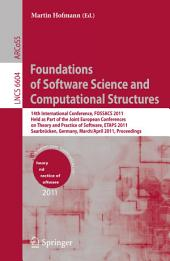 Foundations of Software Science and Computational Structures: 14th International Conference, FOSSACS 2011, Held as Part of the Joint European Conference on Theory and Practice of Software, ETAPS 2011, Saarbrücken, Germany, March 26--April 3, 2011, Proceedings