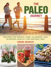 The Paleo Journey: Recipes for Weight Loss, Allergies, and Superior Health the Natural Way