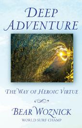 Deep Adventure: The Way of Heroic Virtue