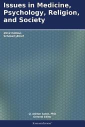 Issues in Medicine, Psychology, Religion, and Society: 2012 Edition: ScholarlyBrief