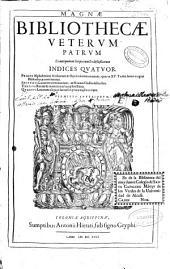 Magnae bibliothecae veterum patrum, et antiquorum scriptorum ecclesiasticorum indices quatuor ...