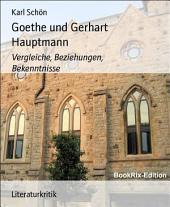 Goethe und Gerhart Hauptmann: Vergleiche, Beziehungen, Bekenntnisse
