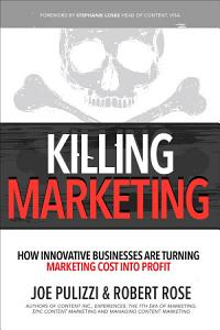 Killing Marketing  How Innovative Businesses Are Turning Marketing Cost Into Profit Book