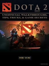 Dota 2 Unofficial Walkthroughs, Tips, Tricks, & Game Secrets