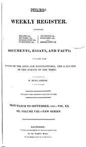 Niles' National Register: Containing Political, Historical, Geographical, Scientifical, Statistical, Economical, and Biographical Documents, Essays and Facts : Together with Notices of the Arts and Manufactures, and a Record of the Events of the Times, Volume 20