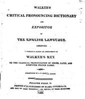 Walker's Critical Pronouncing Dictionary: And Expositor of the English Language. Abridged for the Use of Schools. To which is Annexed, an Abridgment of Walker's Key to the Pronunciation of Greek, Latin, and Scripture Proper Names