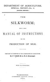The Silkworm: Being a Brief Manual of Instructions for the Production of Silk