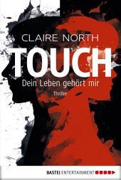 Touch - Dein Leben gehört mir: Thriller