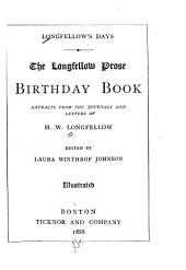 Longfellow's Days: The Longfellow Prose Birthday Book : Extracts from the Journals and Letters of H. W. Longfellow