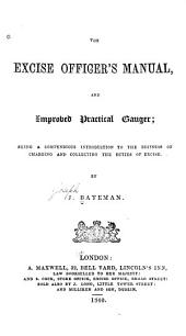 The Excise Officer's Manual and Improved Gauger: Being a Compendious Introduction to the Business of Charging and Collecting the Duties of Excise