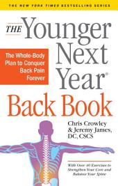 The Younger Next Year Back Book: A Whole-Body Plan for Conquering Back Pain Forever