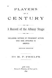Players of a Century: A Record of the Albany Stage Including Notices of Prominent Actors who Have Appeared in America