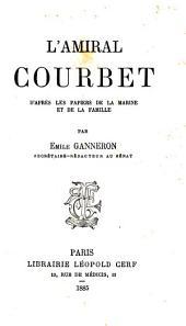 L'amiral Courbet d'après les papiers de la marine et de la famille
