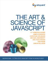 The Art & Science of JavaScript: Inspirational, Cutting-Edge JavaScript From the World's Best