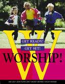 Get Ready! Get Set! Worship!