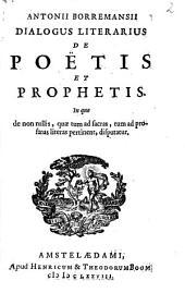 Antonii Borremansii dialogus literarius de poetis et prophetis: in quo de non nullis, quae tum ad sacras, tum ad profanas literas pertinent, disputatur