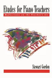 Etudes for Piano Teachers: Reflections on the Teacher's Art