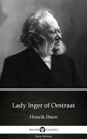 Lady Inger of Oestraat by Henrik Ibsen - Delphi Classics (Illustrated)