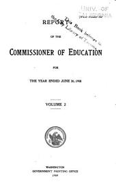 Report of the Commissioner of Education Made to the Secretary of the Interior for the Year ... with Accompanying Papers: Volume 2