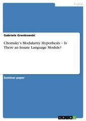 Chomsky's Modularity Hypothesis – Is There an Innate Language Module?