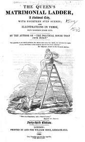 "The Queen's Matrimonial Ladder ... By the Author of ""The Political House that Jack Built"" [i.e. William Hone] ... Forty-third Edition. (The Drawings by George Cruikshank.)."