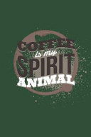 Coffee Is My Spirit Animal: Funny Coffee Lovers Gift Small Lined Notebook (6 X 9)