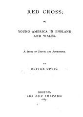 Red Cross, Or Young America in England and Wales: A Story of Travel and Adventure