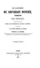 De l'Autorité du Souverain Pontife, dissertation ... Traduction française, publiée avec une introduction, des notes, un appendice, et suivie de six lettres inédites de Fénelon. Par M. L.-F. Guérin