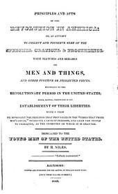 Principles and Acts of the Revolution in America: Or, An Attempt to Collect and Preserve Some of the Speeches, Orations, & Proceedings, with Sketches and Remarks Belonging to the Men of the Revolutionary Period in the United States