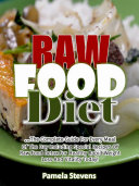 Raw Food Diet: The Complete Guide for Every Meal of the Day ...