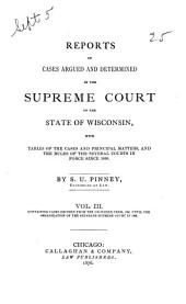 Reports of Cases Argued and Determined in the Supreme Court of the State of Wisconsin: Containing cases decided from the December term, 1850, until the organization of the separate Supreme Court in 1853: 1850/1853