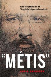 """Métis"": Race, Recognition, and the Struggle for Indigenous Peoplehood"