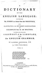 A Dictionary of the English Language: In which the Words are Deduced from Their Originals, and Illustrated in Their Different Significations by Examples from the Best Writers, to which are Prefixed a History of the Language, and an English Grammar