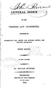 A General Index to the Virginian Law Authorities [1790-1819]: Reported by Washington, Call, Hening and Munford Jointly, and Munford Separately