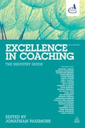 Excellence in Coaching: The Industry Guide, Edition 3