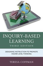 Inquiry-Based Learning: Designing Instruction to Promote Higher Level Thinking, Edition 3