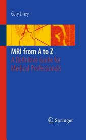 MRI from A to Z: A Definitive Guide for Medical Professionals, Edition 2