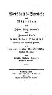 Weisheits-Sprüche und Witzreden aus Johann Georg Hamann's und Immanuel Kant's sämmtlichen Schriften: Auserlesen und alphabetisch geordnet, mit den einleitenden Charakteristiken beider Männer