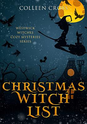 Christmas Witch List   A Westwick Witches Cozy Mystery PDF
