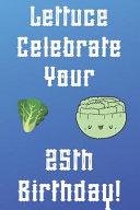 Lettuce Celebrate Your 25th Birthday PDF