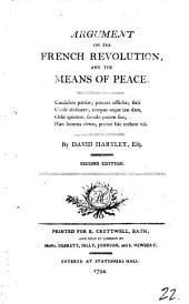 Argument on the French Revolution: And the Means of Peace. By David Hartley, Esq, Volume 22