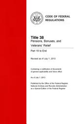 Title 38 Pensions, Bonuses, and Veterans' Relief Part 18 to End (Revised as of July 1, 2013): 38-CFR-Vol-2