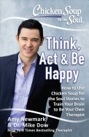 Chicken Soup for the Soul  Think  Act   Be Happy PDF