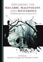 Exploring the Macabre, Malevolent, and Mysterious