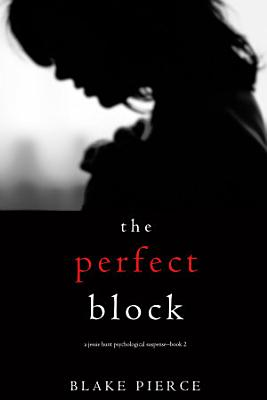 The Perfect Block  A Jessie Hunt Psychological Suspense Thriller   Book Two
