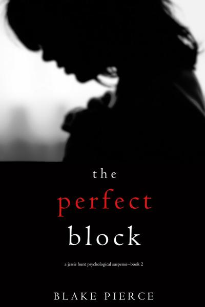 The Perfect Block A Jessie Hunt Psychological Suspense Thrillerbook Two
