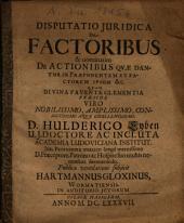 Disputatio Juridica De Factoribus & nominatim De Actionibus Qvae Dantur In Praeponentem Et Factorem Ipsum &c