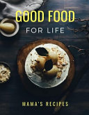 Good Food for Life Mama's Recipes: Large Blank Cookbook to Write in (8.5 X 11)