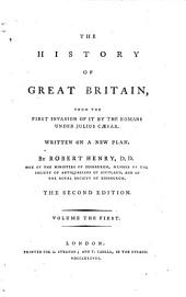 The History of Great Britain from the First Invasion of it by the Romans Under Julius Caesar, 1: Written on a New Plan, Volumes 1-10