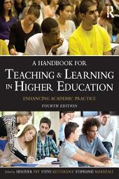A Handbook for Teaching and Learning in Higher Education: Enhancing academic practice, Edition 4